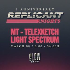 Replicant Knights 1st Anniversary: Telexketch + Light Spectrum + MT