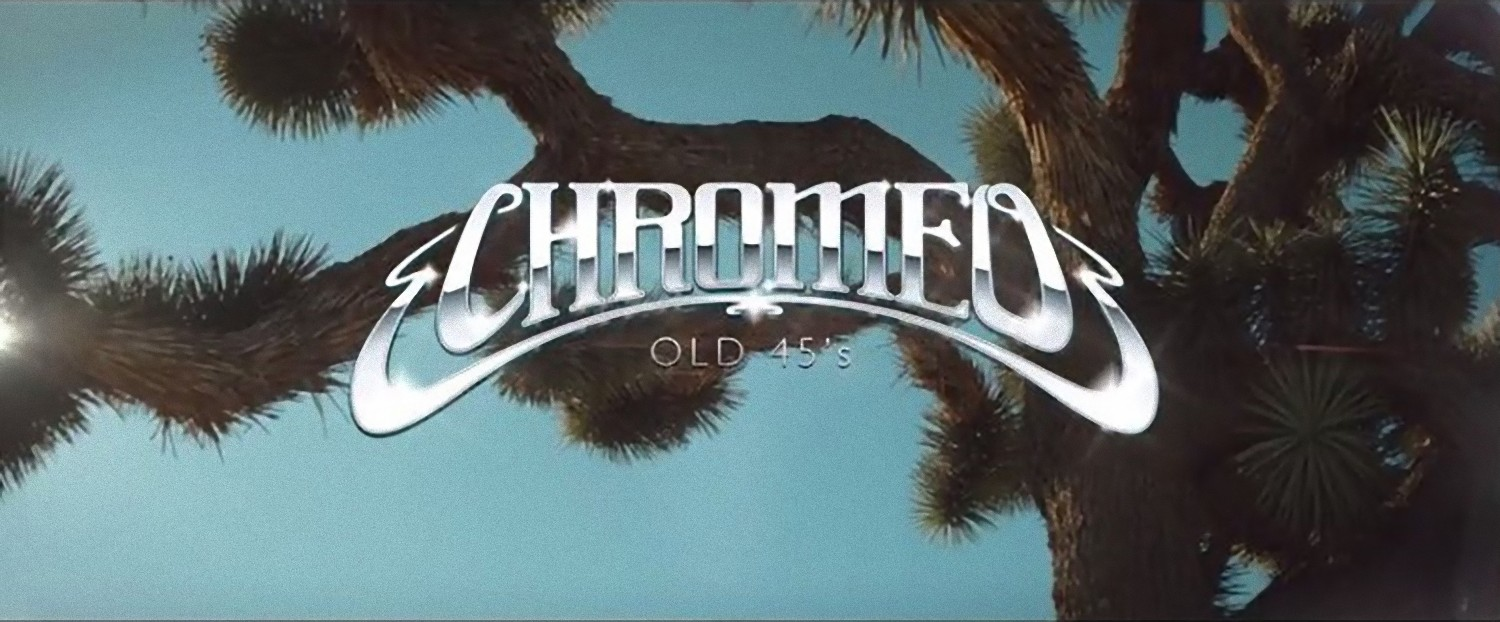Chromeo - Old 45s (Video)